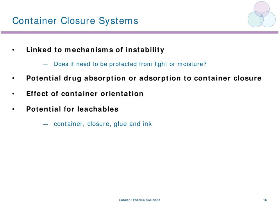 Potential drug absorption or adsorption to container closure Effect of