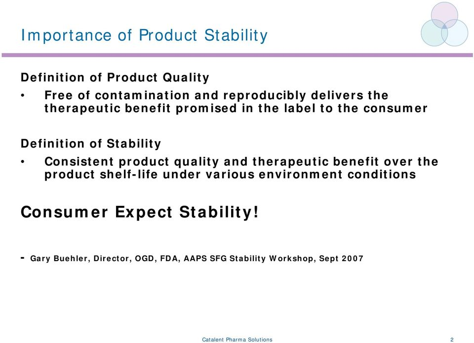 quality and therapeutic benefit over the product shelf-life under various environment conditions Consumer