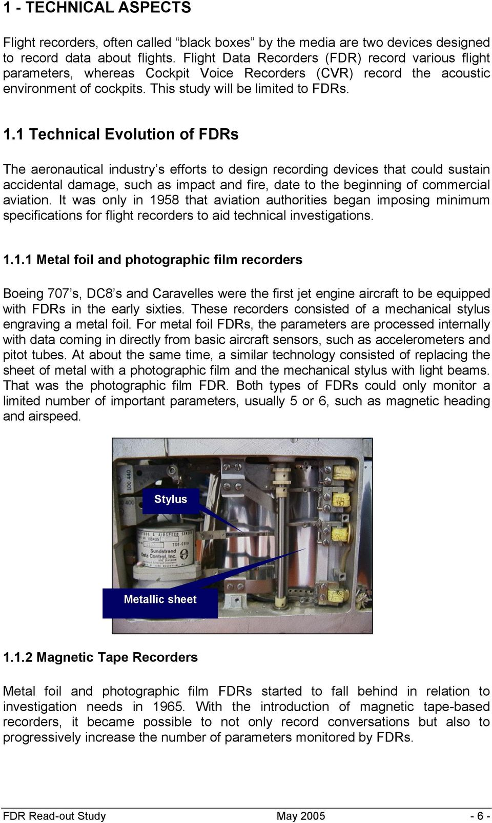 1 Technical Evolution of FDRs The aeronautical industry s efforts to design recording devices that could sustain accidental damage, such as impact and fire, date to the beginning of commercial