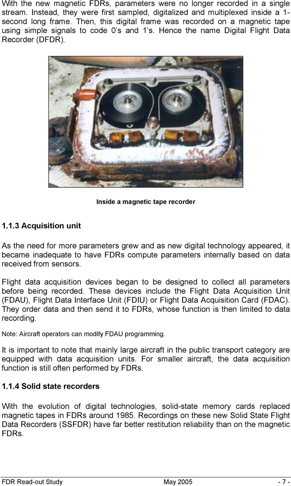 s. Hence the name Digital Flight Data Recorder (DFDR). Inside a magnetic tape recorder 1.