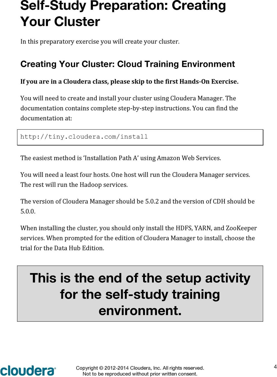 The documentation contains complete step- by- step instructions. You can find the documentation at: http://tiny.cloudera.