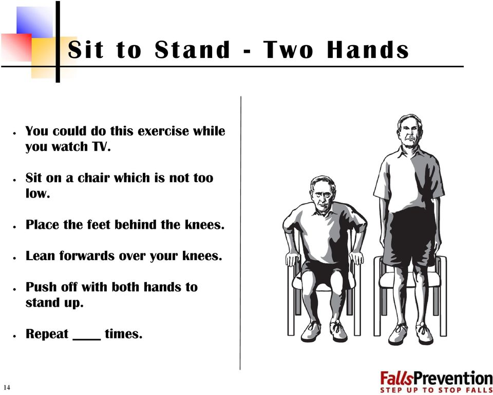 Place the feet behind the knees.