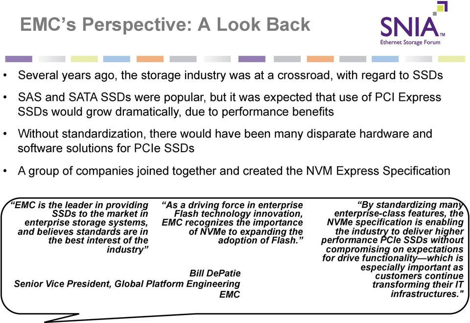 created the NVM Express Specification EMC is the leader in providing SSDs to the market in enterprise storage systems, and believes standards are in the best interest of the industry As a driving