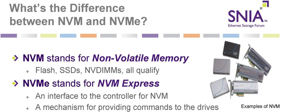 Flash, SSDs, NVDIMMs, all qualify! NVMe stands for NVM Express!