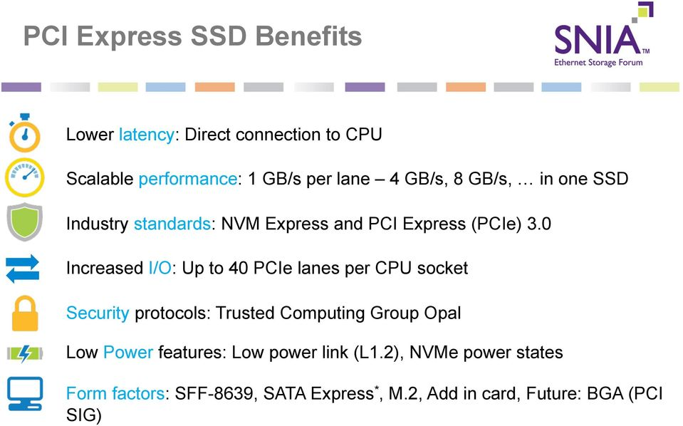 0 Increased I/O: Up to 40 PCIe lanes per CPU socket Security protocols: Trusted Computing Group Opal Low