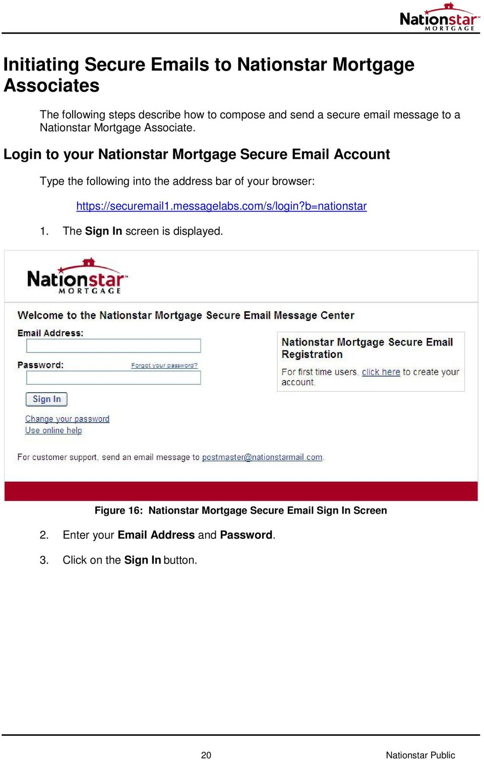 Login to your Nationstar Mortgage Secure Email Account Type the following into the address bar of your browser: https://securemail1.