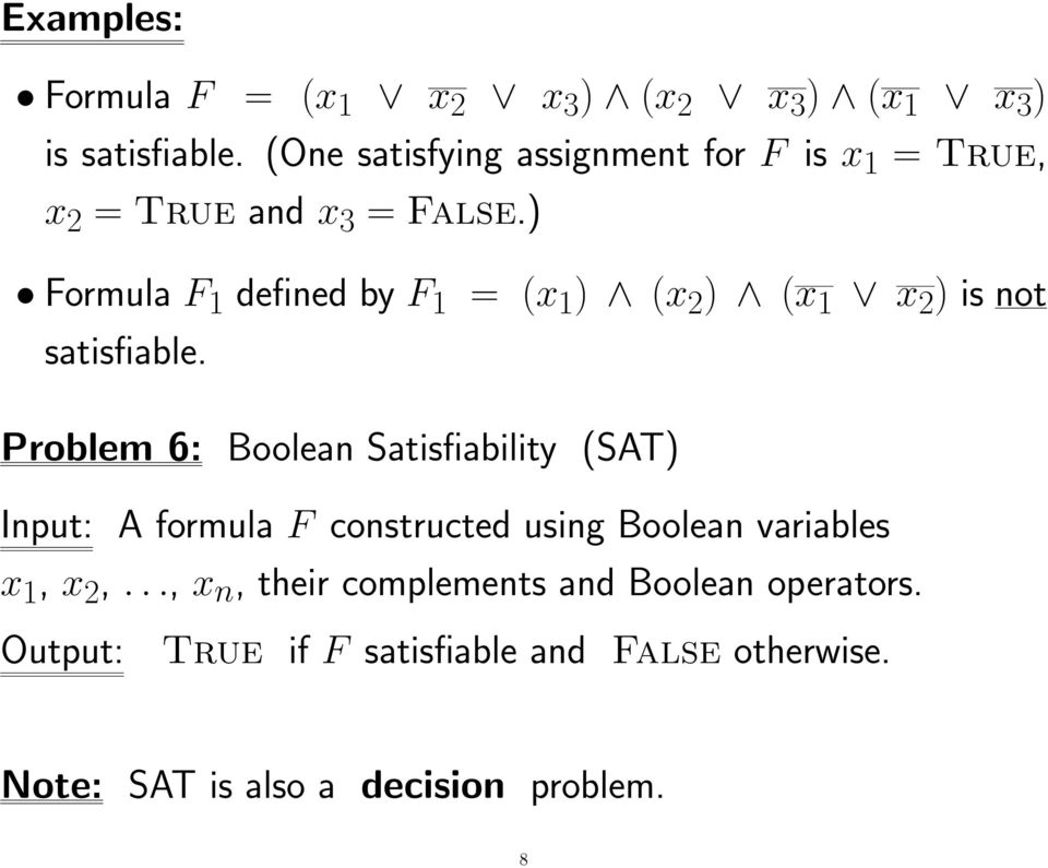 ) Formula F 1 defined by F 1 = (x 1 ) (x 2 ) (x 1 x 2 ) is not satisfiable.