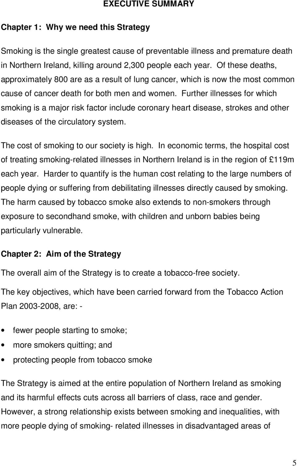 Further illnesses for which smoking is a major risk factor include coronary heart disease, strokes and other diseases of the circulatory system. The cost of smoking to our society is high.
