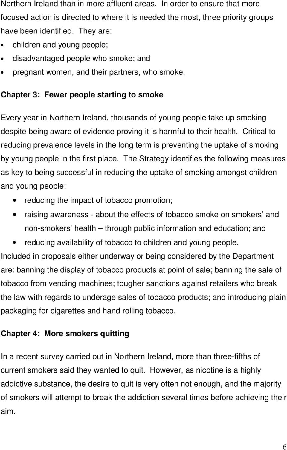 Chapter 3: Fewer people starting to smoke Every year in Northern Ireland, thousands of young people take up smoking despite being aware of evidence proving it is harmful to their health.