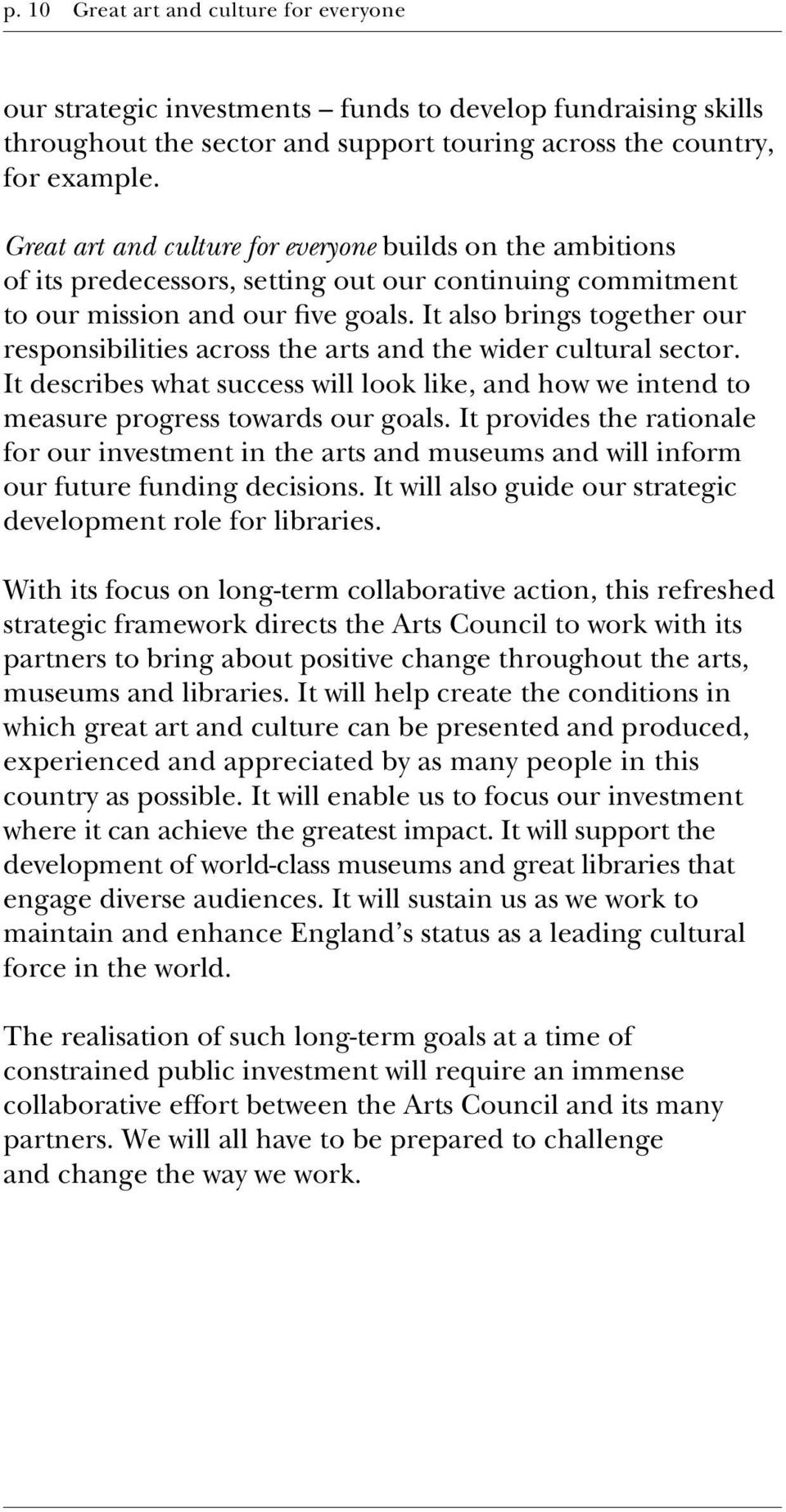 It also brings together our responsibilities across the arts and the wider cultural sector. It describes what success will look like, and how we intend to measure progress towards our goals.