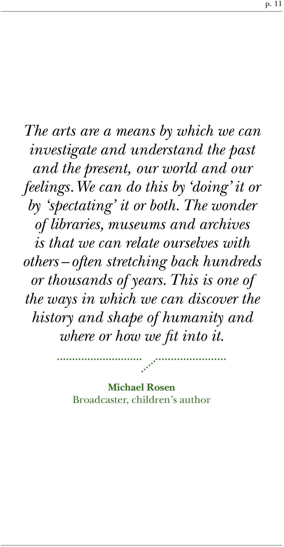 The wonder of libraries, museums and archives is that we can relate ourselves with others often stretching back hundreds