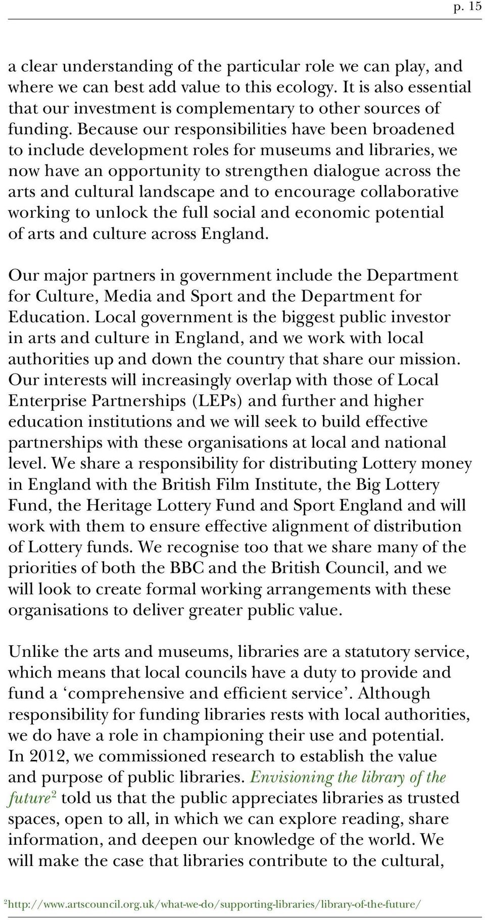 to encourage collaborative working to unlock the full social and economic potential of arts and culture across England.