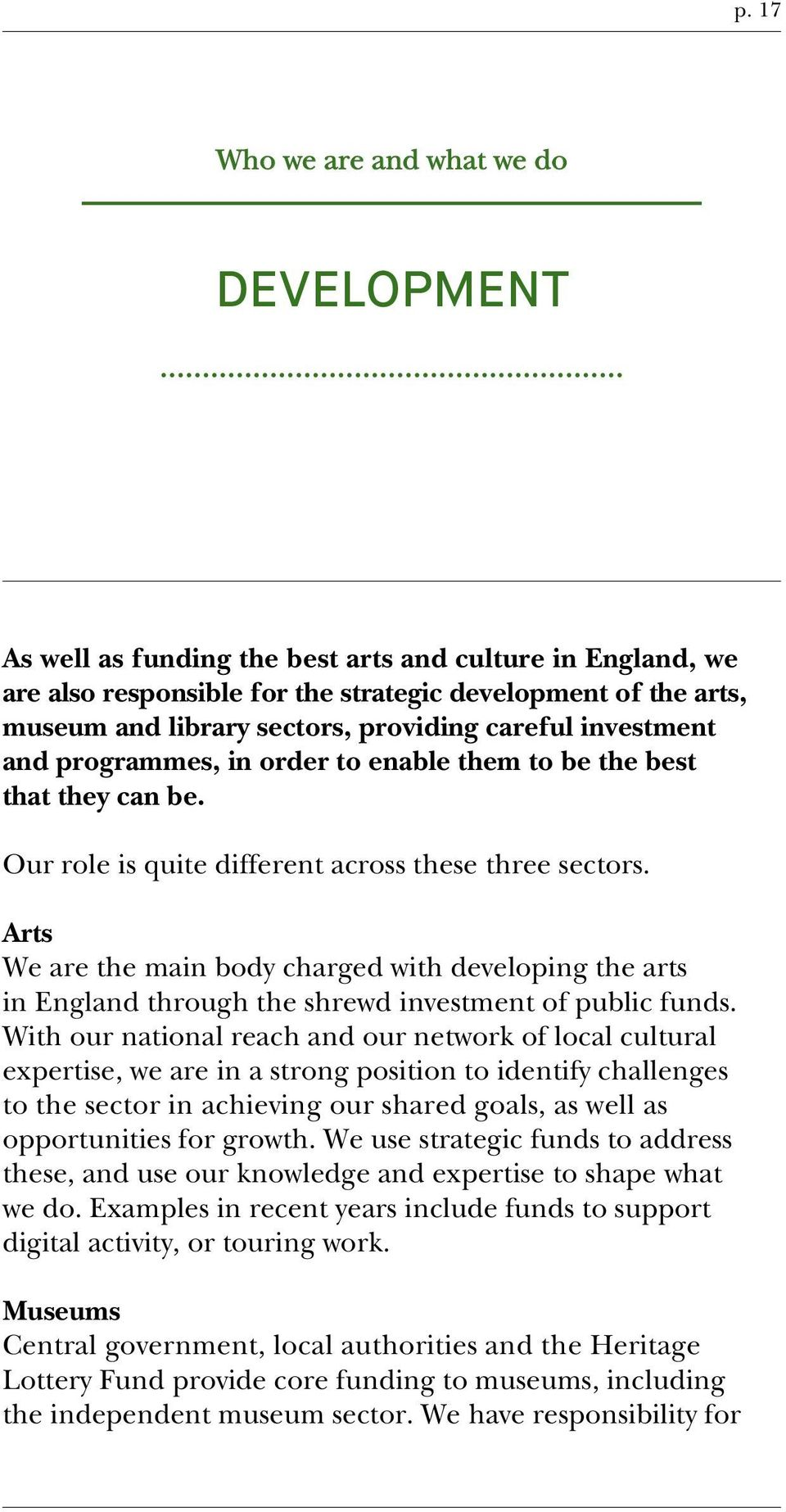 Arts We are the main body charged with developing the arts in England through the shrewd investment of public funds.