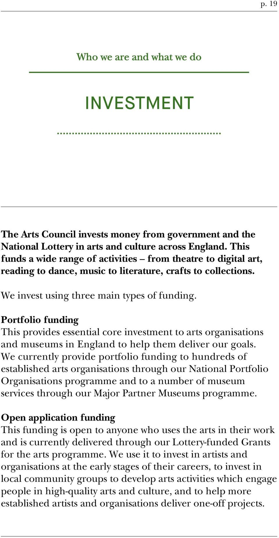 Portfolio funding This provides essential core investment to arts organisations and museums in England to help them deliver our goals.