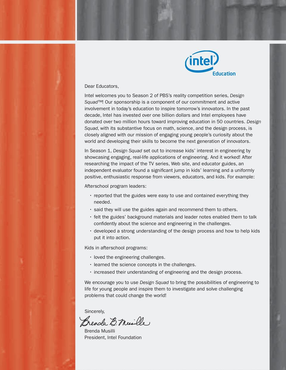 In the past decade, Intel has invested over one billion dollars and Intel employees have donated over two million hours toward improving education in 50 countries.