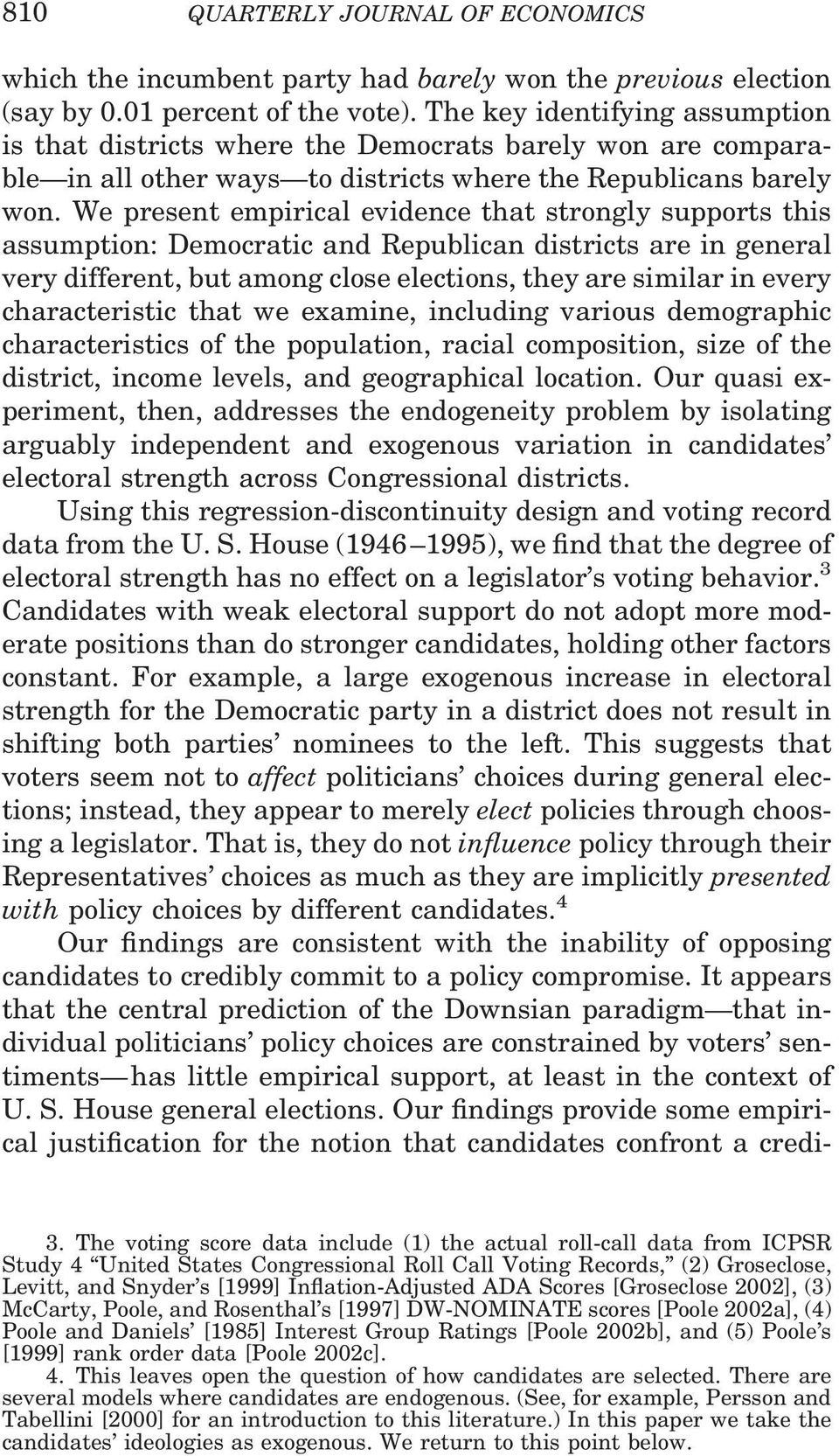 We present empirical evidence that strongly supports this assumption: Democratic and Republican districts are in general very different, but among close elections, they are similar in every