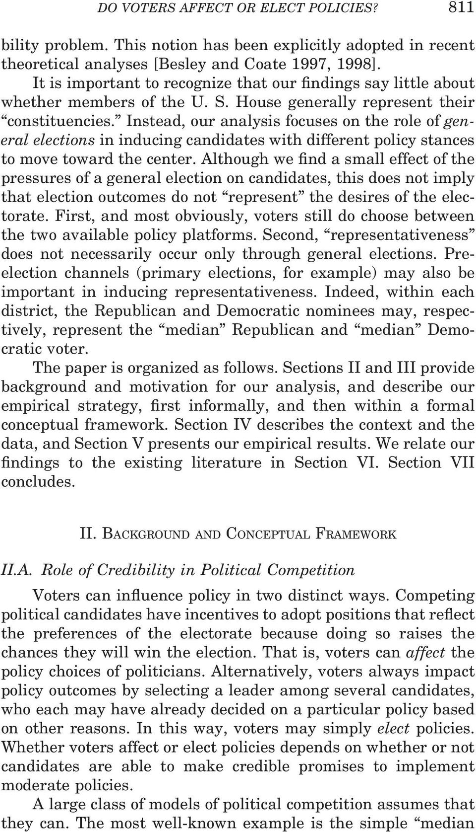 Instead, our analysis focuses on the role of general elections in inducing candidates with different policy stances to move toward the center.