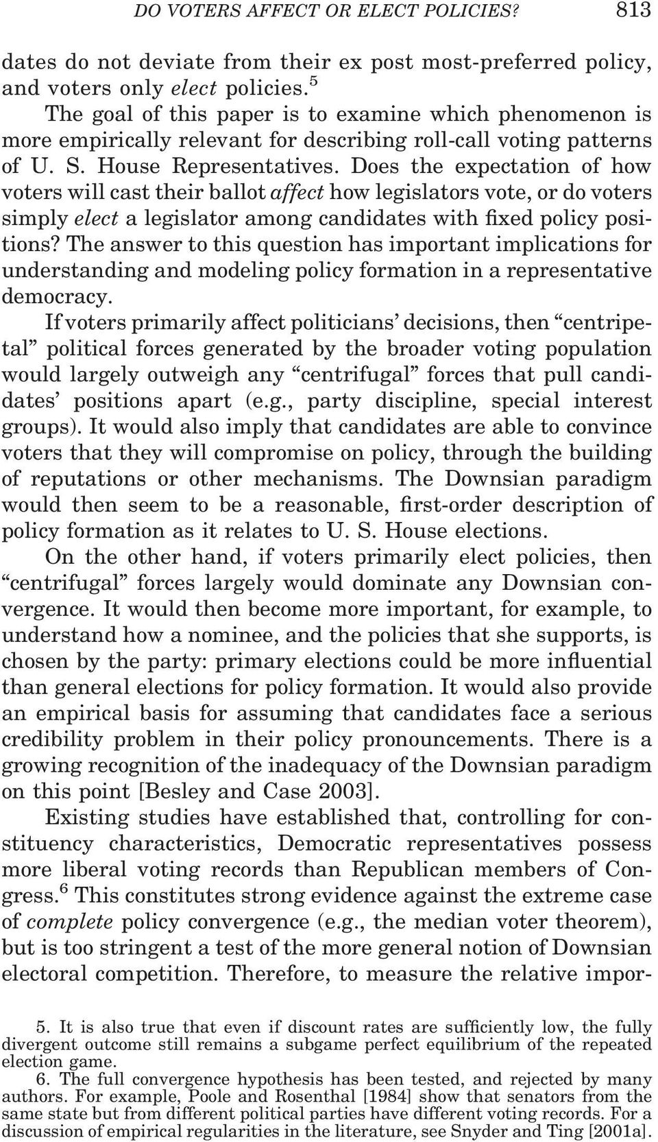 Does the expectation of how voters will cast their ballot affect how legislators vote, or do voters simply elect a legislator among candidates with fixed policy positions?