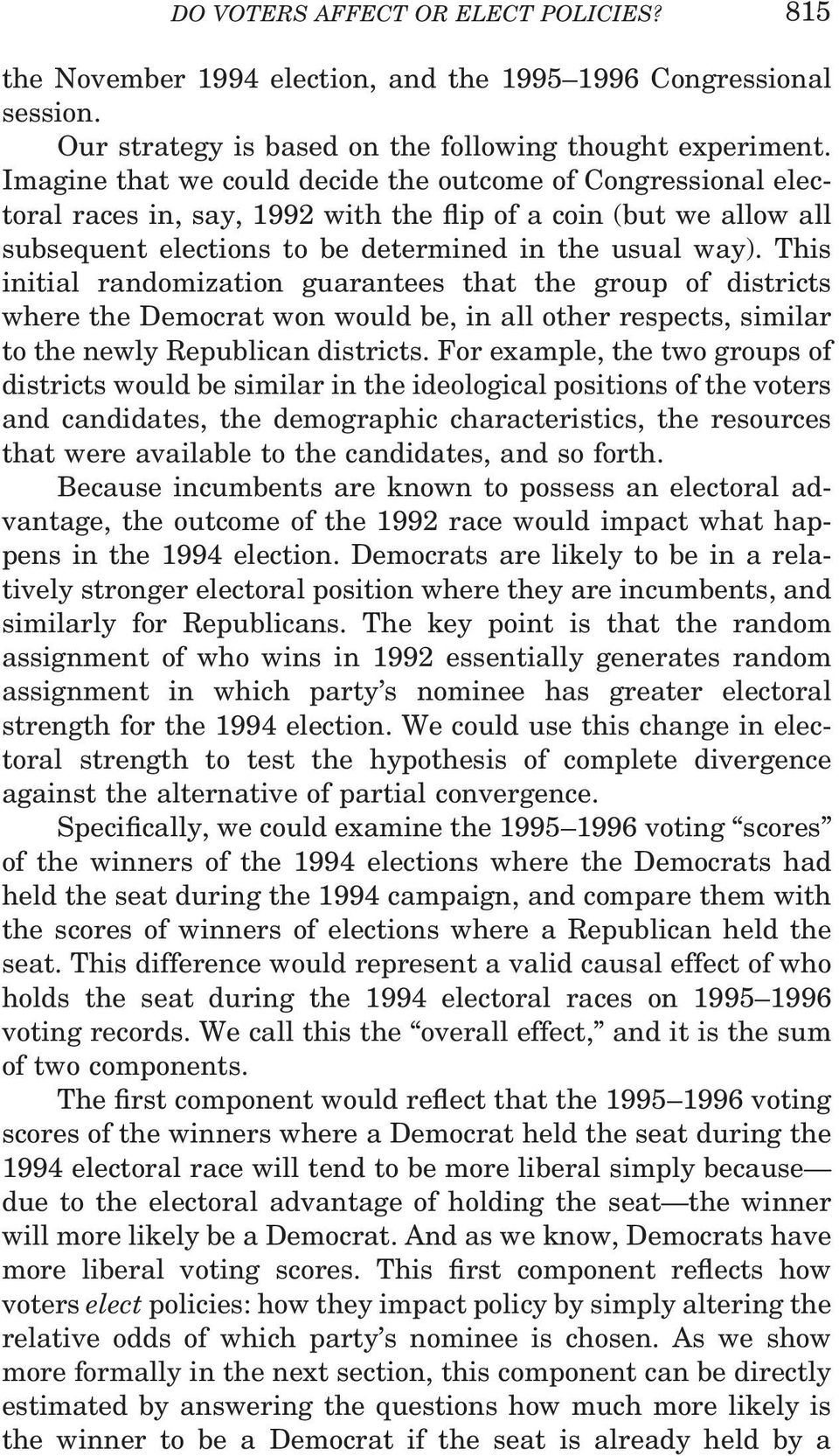 This initial randomization guarantees that the group of districts where the Democrat won would be, in all other respects, similar to the newly Republican districts.