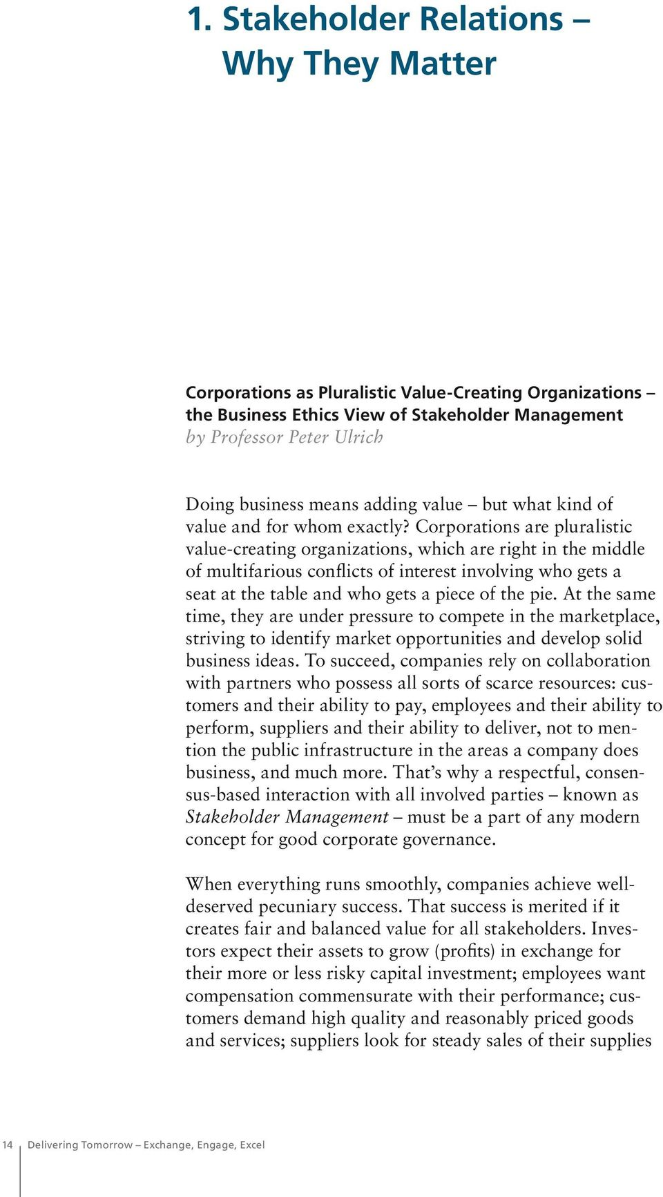 Corporations are pluralistic value-creating organizations, which are right in the middle of multifarious conflicts of interest involving who gets a seat at the table and who gets a piece of the pie.
