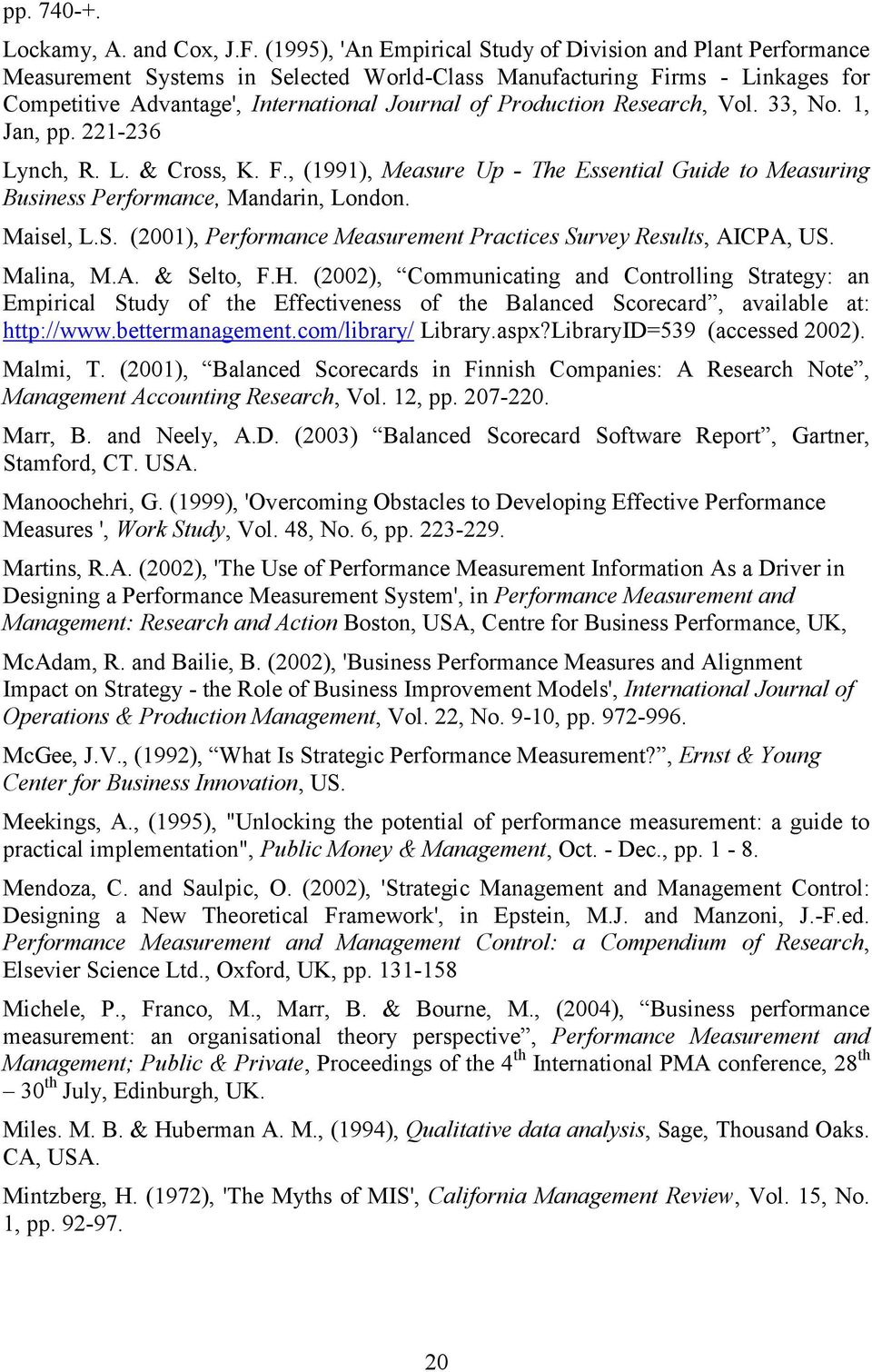Production Research, Vol. 33, No. 1, Jan, pp. 221-236 Lynch, R. L. & Cross, K. F., (1991), Measure Up - The Essential Guide to Measuring Business Performance, Mandarin, London. Maisel, L.S.