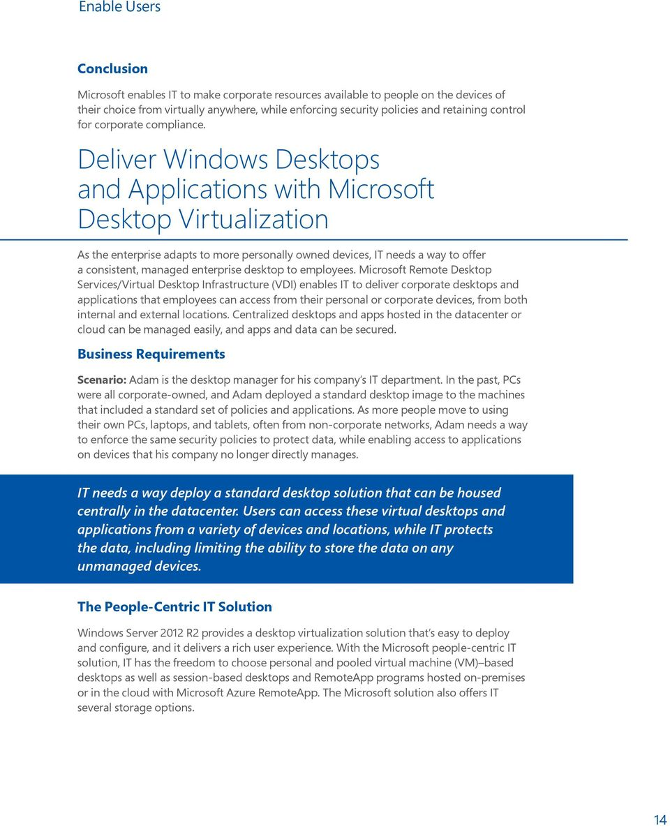 Deliver Windows Desktops and Applications with Microsoft Desktop Virtualization As the enterprise adapts to more personally owned devices, IT needs a way to offer a consistent, managed enterprise