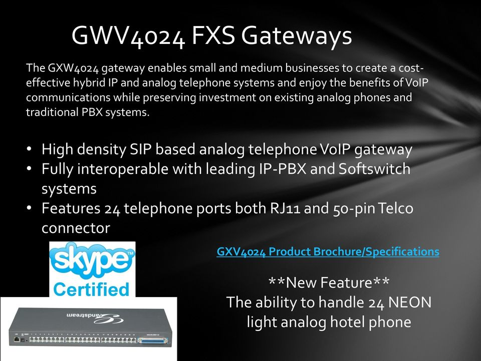 High density SIP based analog telephone VoIP gateway Fully interoperable with leading IP-PBX and Softswitch systems Features 24 telephone