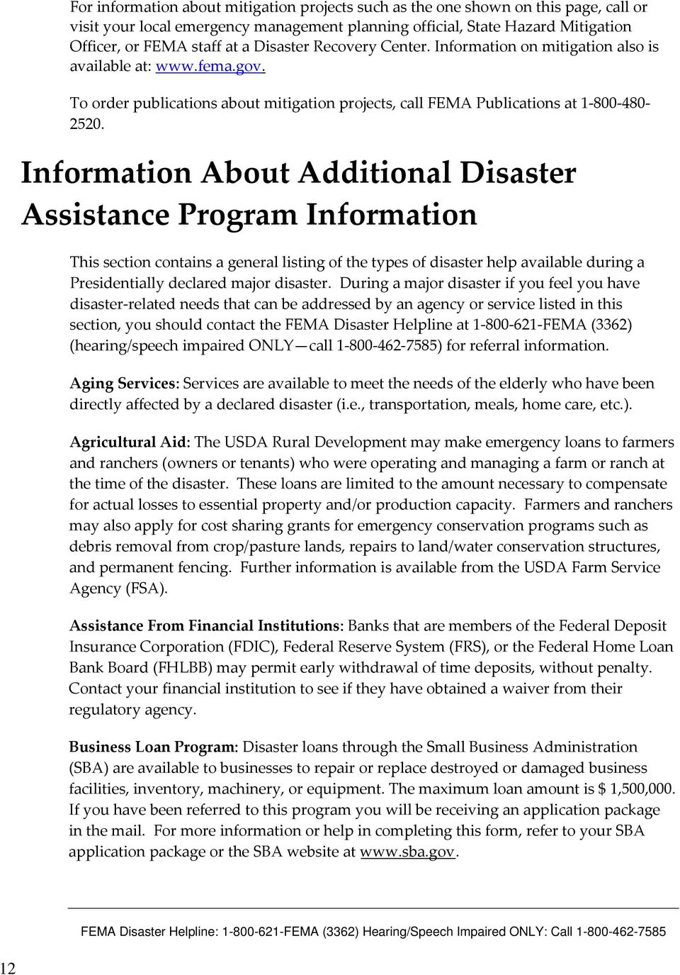 Information About Additional Disaster Assistance Program Information This section contains a general listing of the types of disaster help available during a Presidentially declared major disaster.