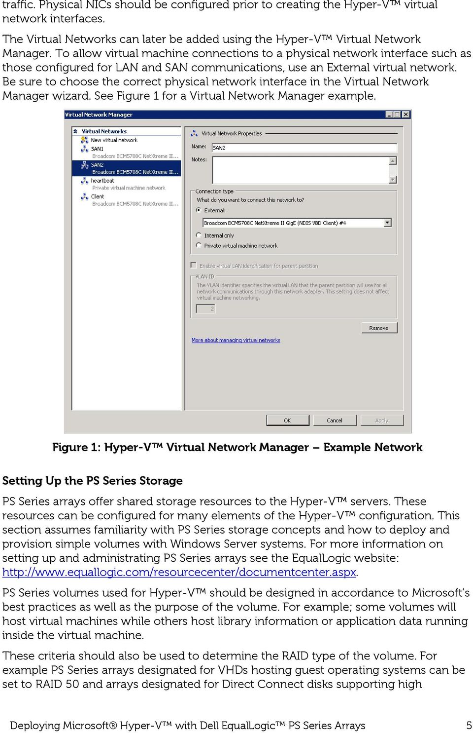 Be sure to choose the correct physical network interface in the Virtual Network Manager wizard. See Figure 1 for a Virtual Network Manager example.
