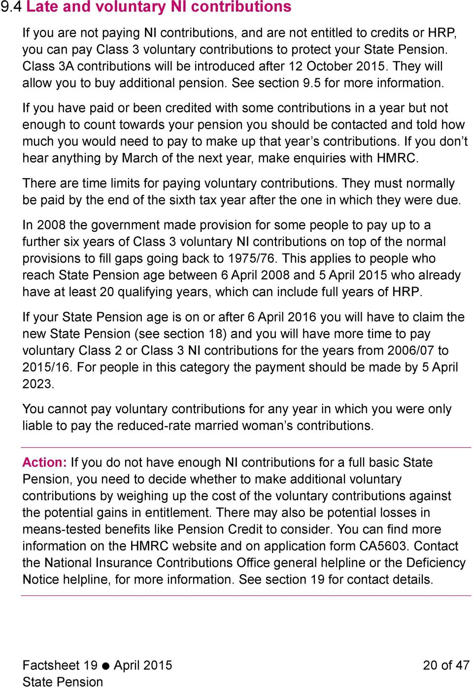 If you have paid or been credited with some contributions in a year but not enough to count towards your pension you should be contacted and told how much you would need to pay to make up that year s