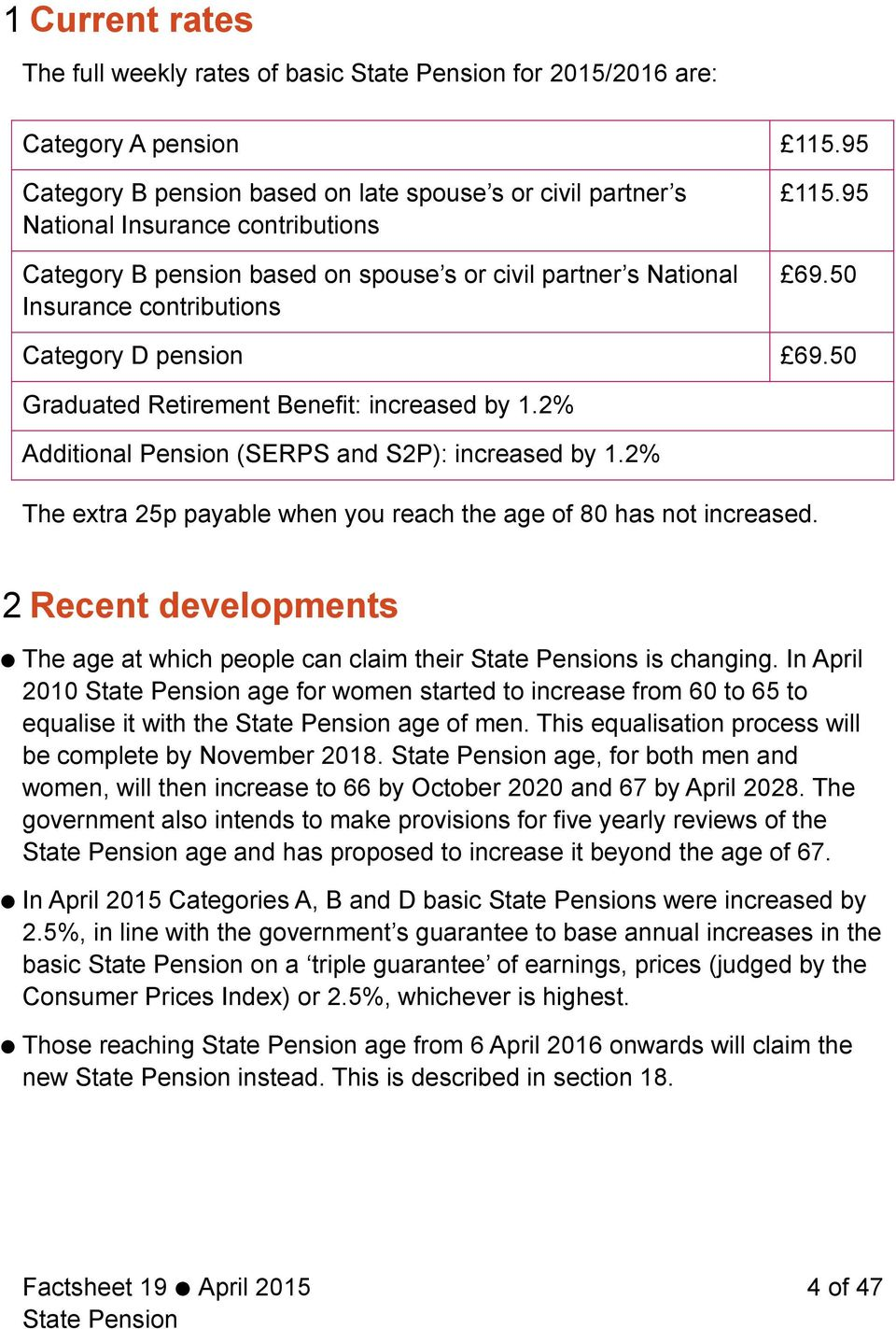 50 Category D pension 69.50 Graduated Retirement Benefit: increased by 1.2% Additional Pension (SERPS and S2P): increased by 1.2% The extra 25p payable when you reach the age of 80 has not increased.
