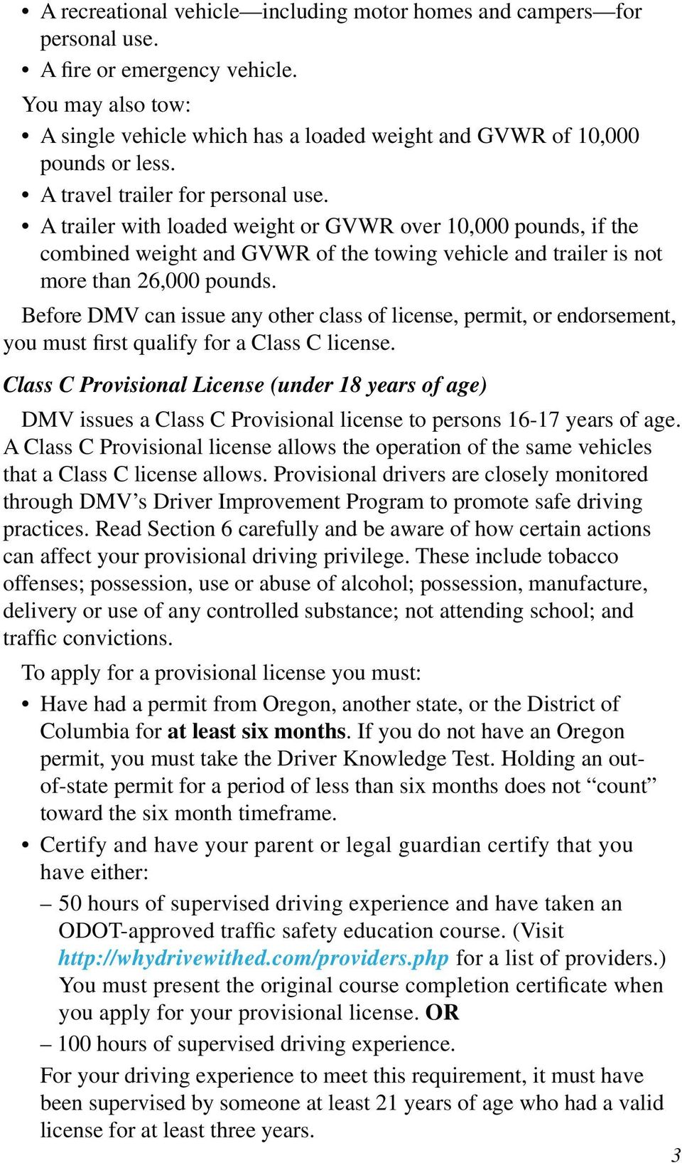 Before DMV can issue any other class of license, permit, or endorsement, you must first qualify for a Class C license.