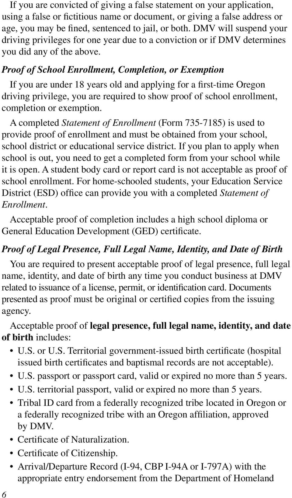 Proof of School Enrollment, Completion, or Exemption If you are under 18 years old and applying for a first-time Oregon driving privilege, you are required to show proof of school enrollment,