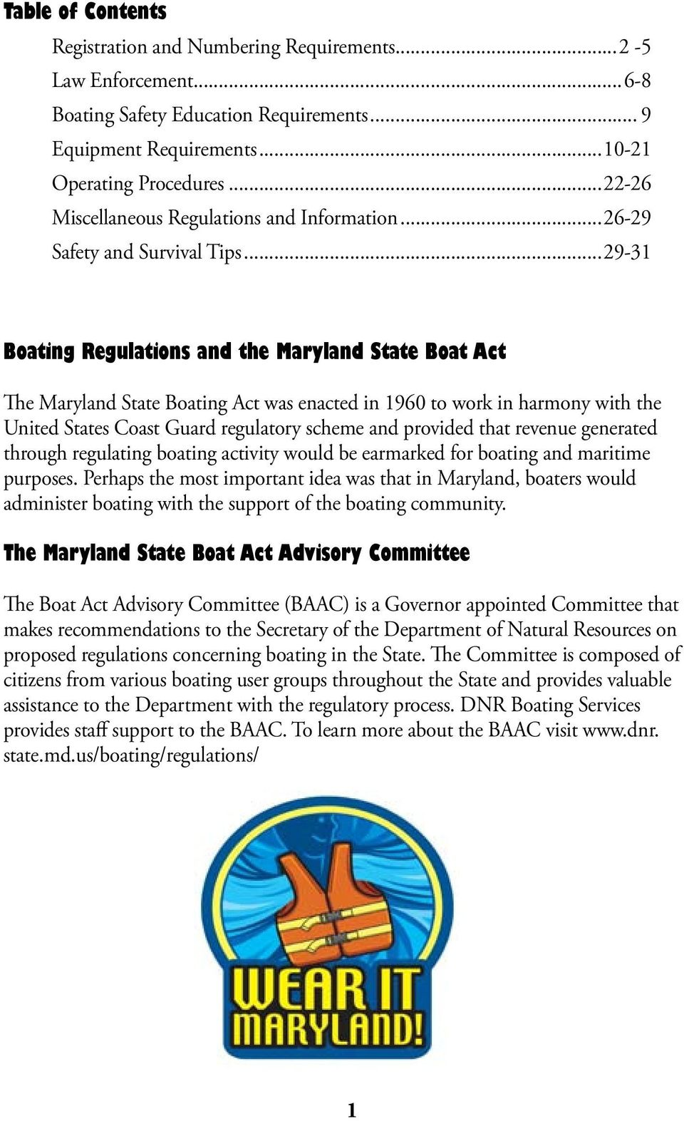 ..29-31 Boating Regulations and the Maryland State Boat Act The Maryland State Boating Act was enacted in 1960 to work in harmony with the United States Coast Guard regulatory scheme and provided