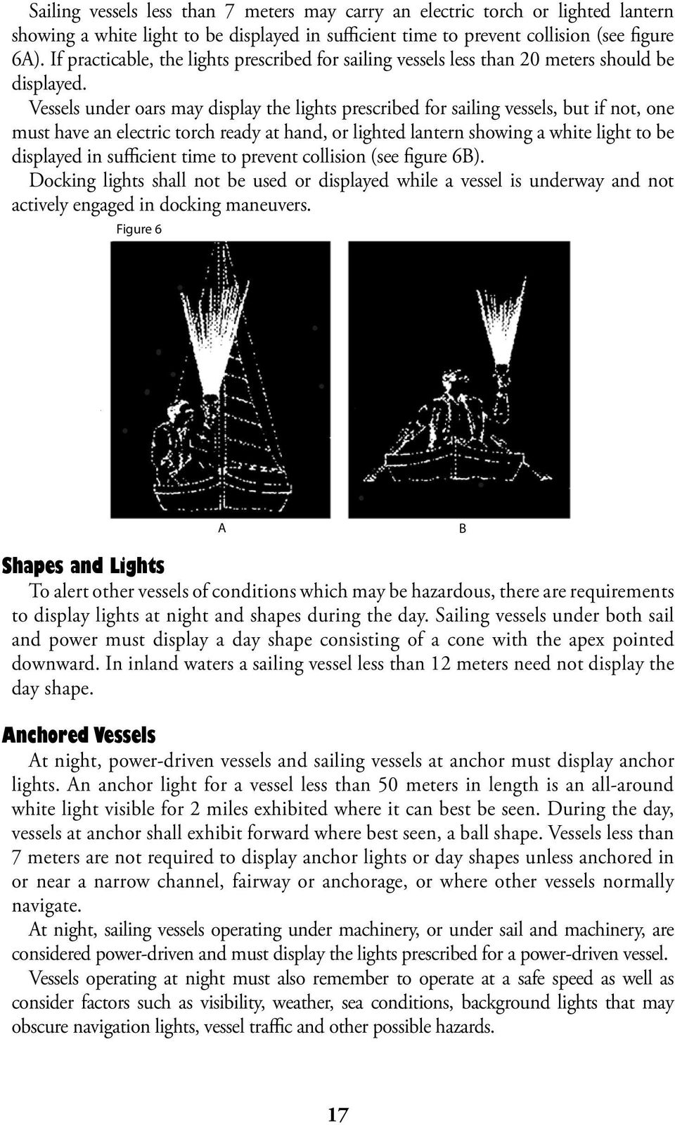 Vessels under oars may display the lights prescribed for sailing vessels, but if not, one must have an electric torch ready at hand, or lighted lantern showing a white light to be displayed in