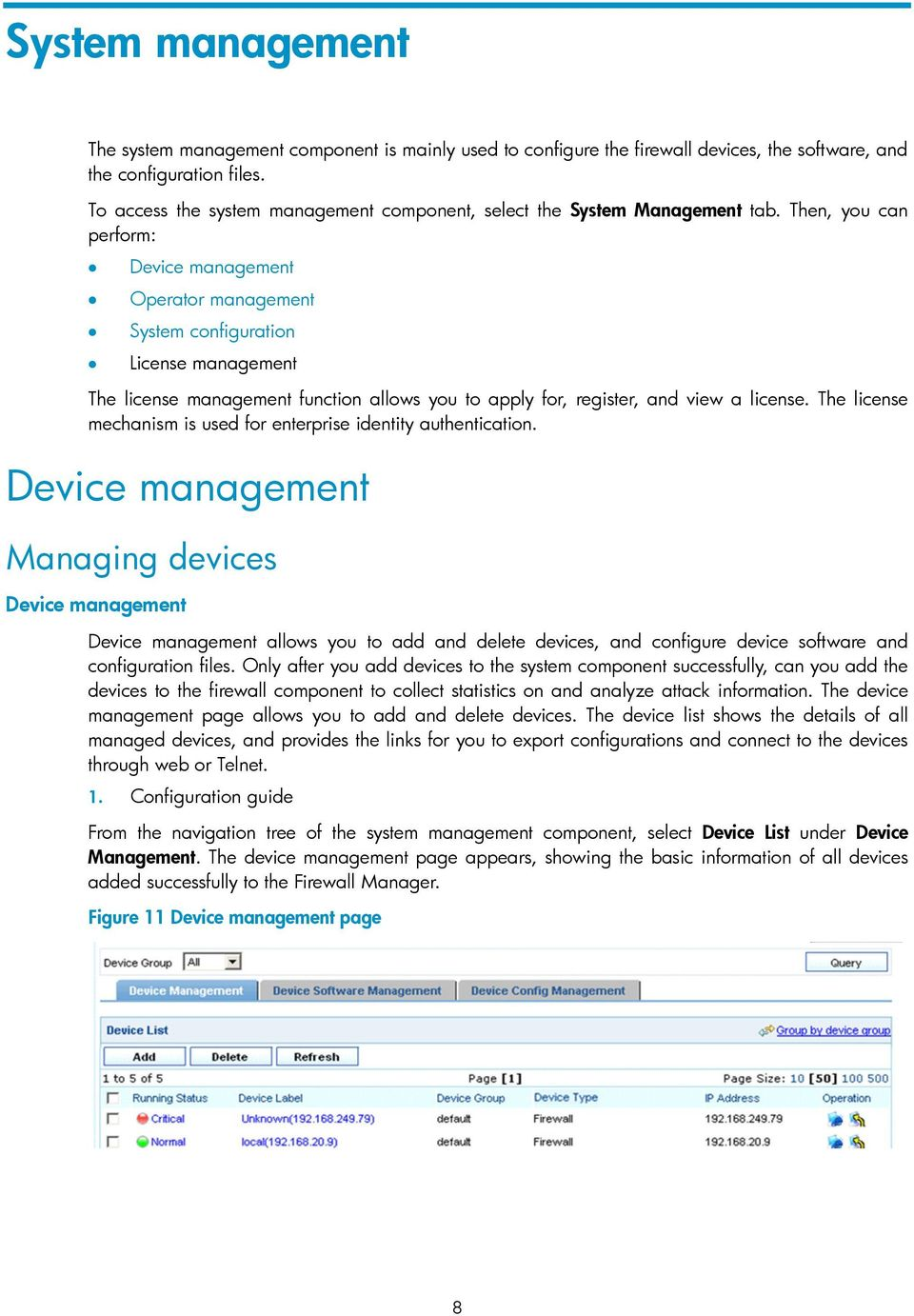 Then, you can perform: Device management Operator management System configuration License management The license management function allows you to apply for, register, and view a license.