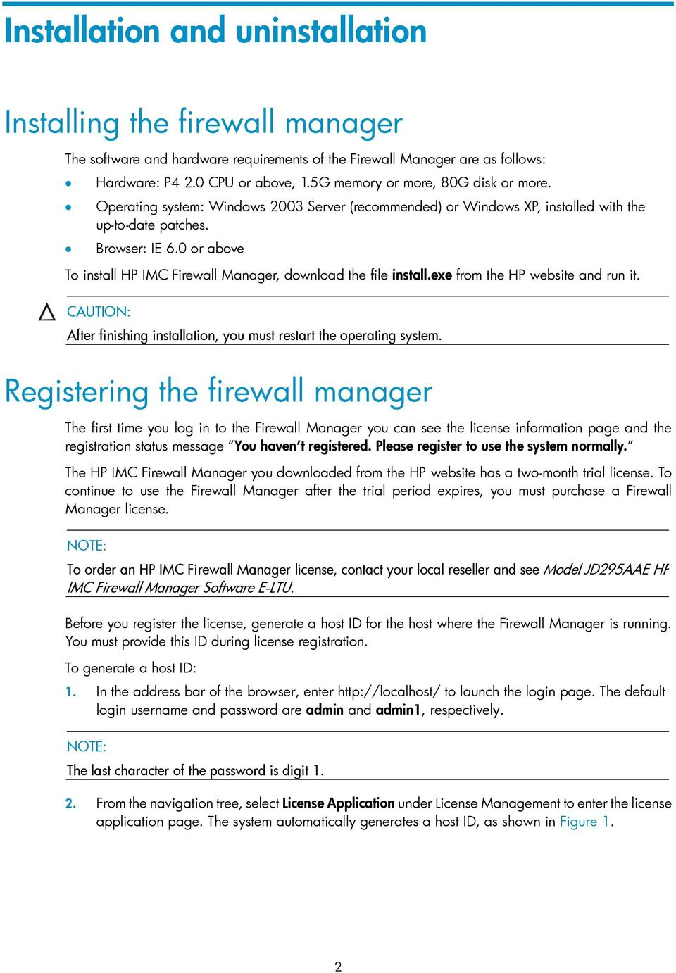 0 or above To install HP IMC Firewall Manager, download the file install.exe from the HP website and run it. CAUTION: After finishing installation, you must restart the operating system.