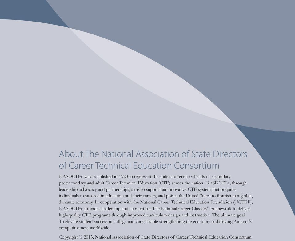 NASDCTEc, through leadership, advocacy and partnerships, aims to support an innovative CTE system that prepares individuals to succeed in education and their careers, and poises the United States to