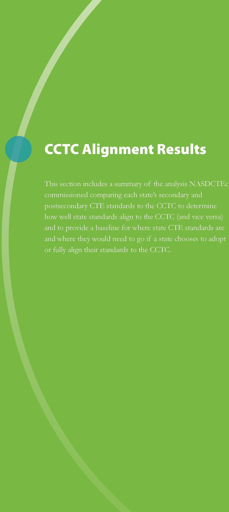 state standards align to the CCTC (and vice versa) and to provide a baseline for where state CTE