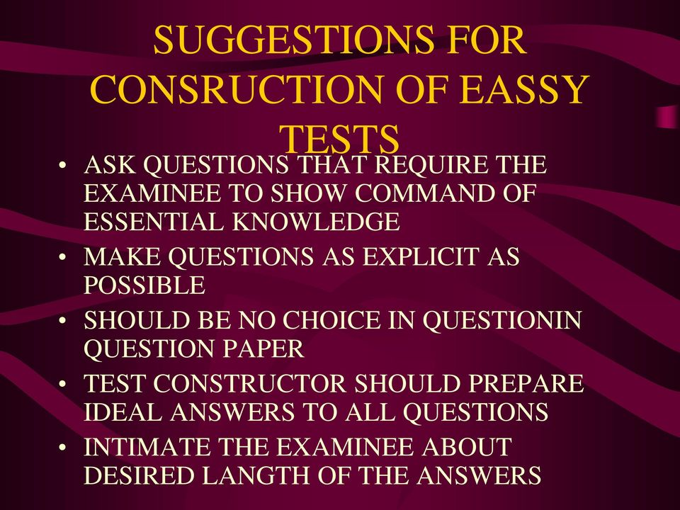 SHOULD BE NO CHOICE IN QUESTIONIN QUESTION PAPER TEST CONSTRUCTOR SHOULD PREPARE