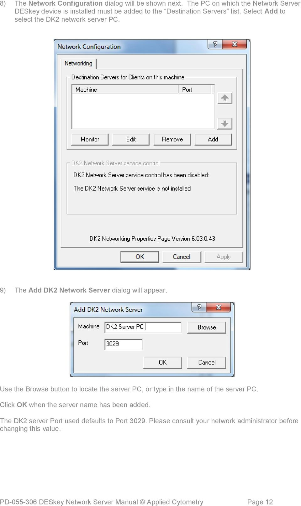 Select Add to select the DK2 network server PC. 9) The Add DK2 Network Server dialog will appear.