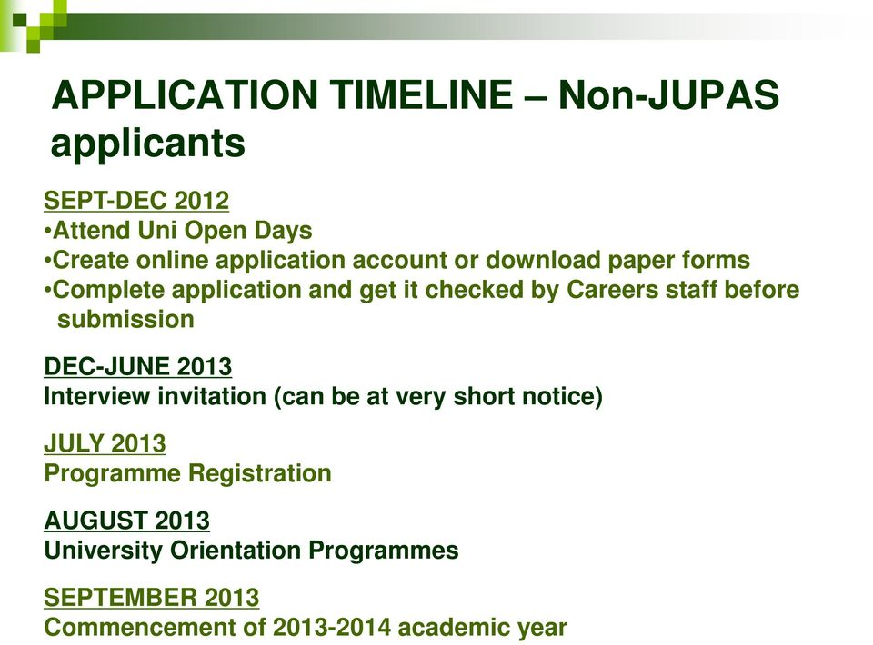 before submission DEC-JUNE 2013 Interview invitation (can be at very short notice) JULY 2013