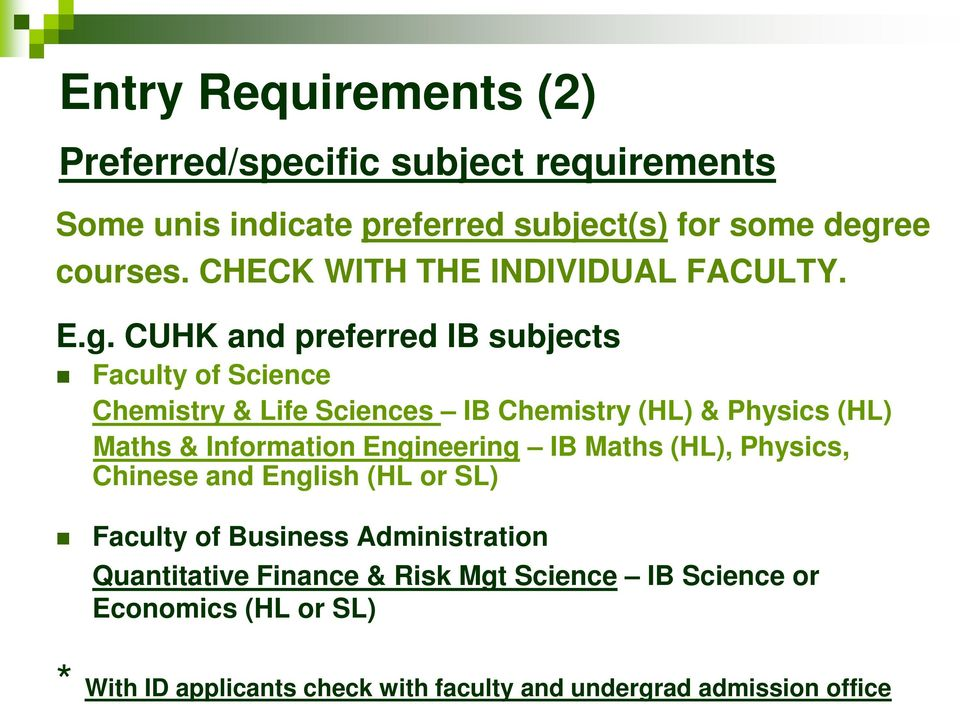 CUHK and preferred IB subjects Faculty of Science Chemistry & Life Sciences IB Chemistry (HL) & Physics (HL) Maths & Information