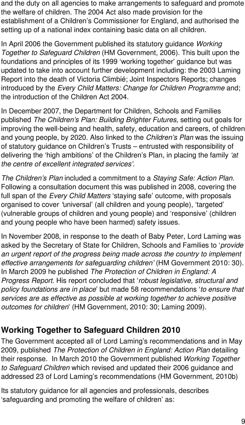 In April 2006 the Government published its statutory guidance Working Together to Safeguard Children (HM Government, 2006).