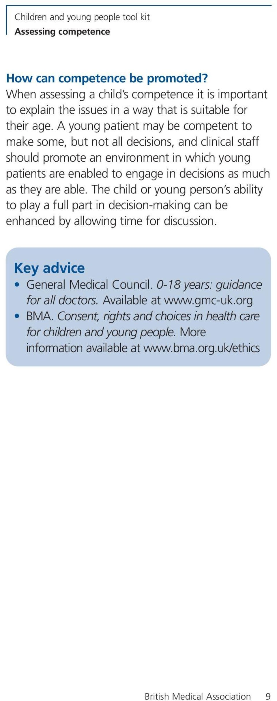 they are able. The child or young person s ability to play a full part in decision-making can be enhanced by allowing time for discussion. Key advice General Medical Council.