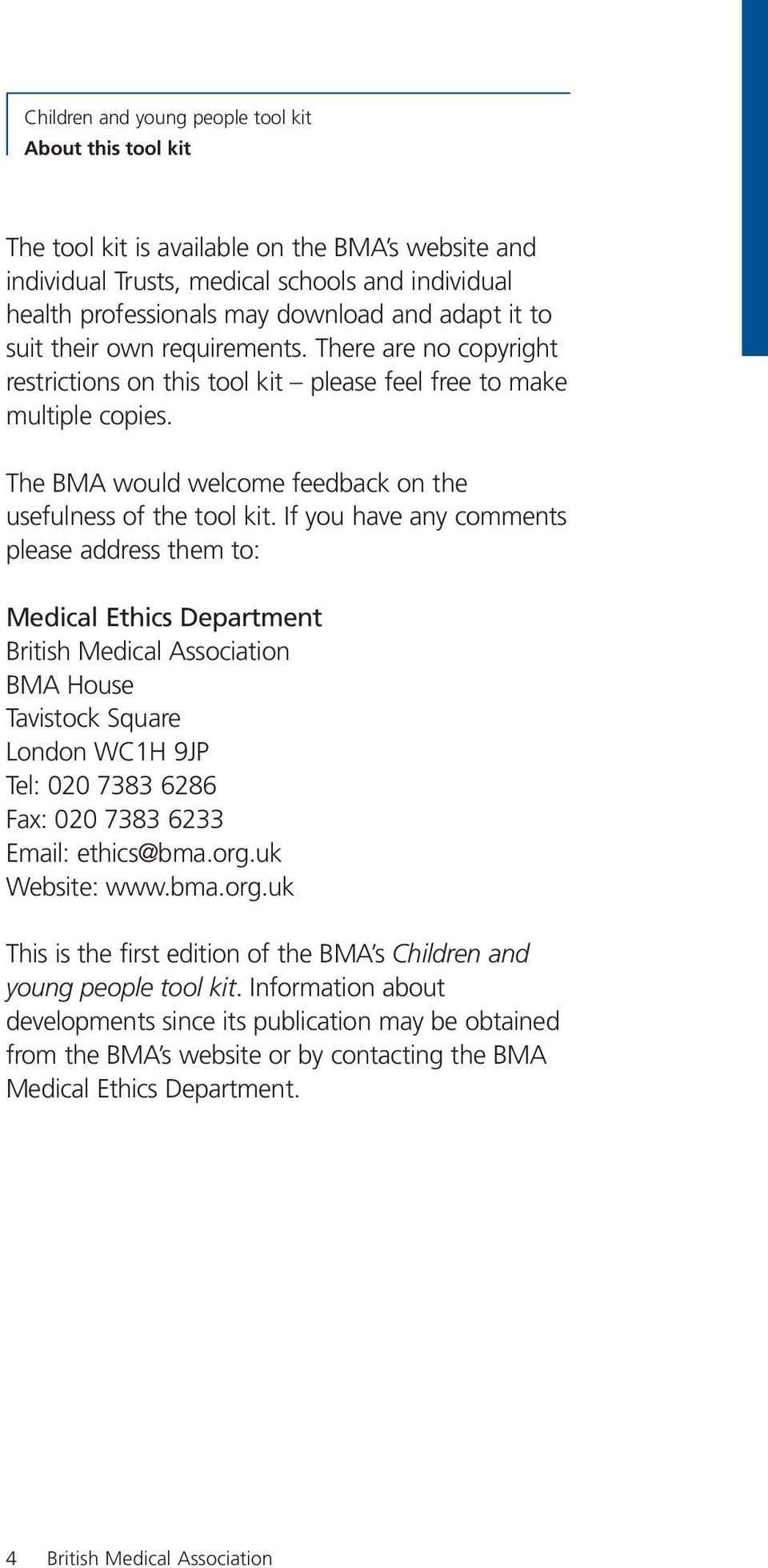 If you have any comments please address them to: Medical Ethics Department British Medical Association BMA House Tavistock Square London WC1H 9JP Tel: 020 7383 6286 Fax: 020 7383 6233 Email: