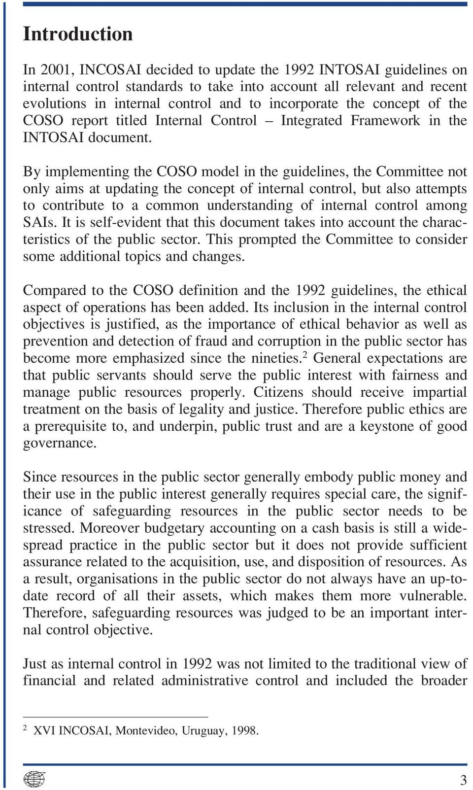 By implementing the COSO model in the guidelines, the Committee not only aims at updating the concept of internal control, but also attempts to contribute to a common understanding of internal