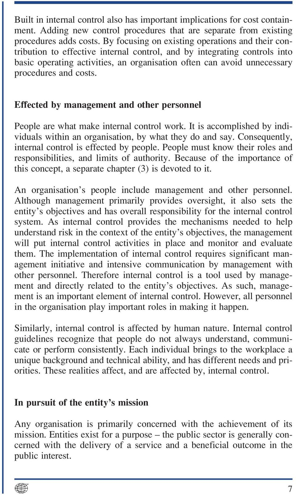 procedures and costs. Effected by management and other personnel People are what make internal control work. It is accomplished by individuals within an organisation, by what they do and say.