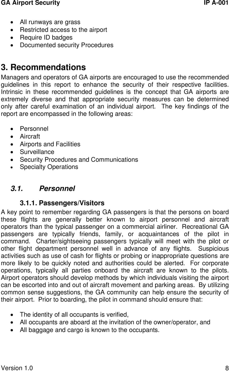 Intrinsic in these recommended guidelines is the concept that GA airports are extremely diverse and that appropriate security measures can be determined only after careful examination of an