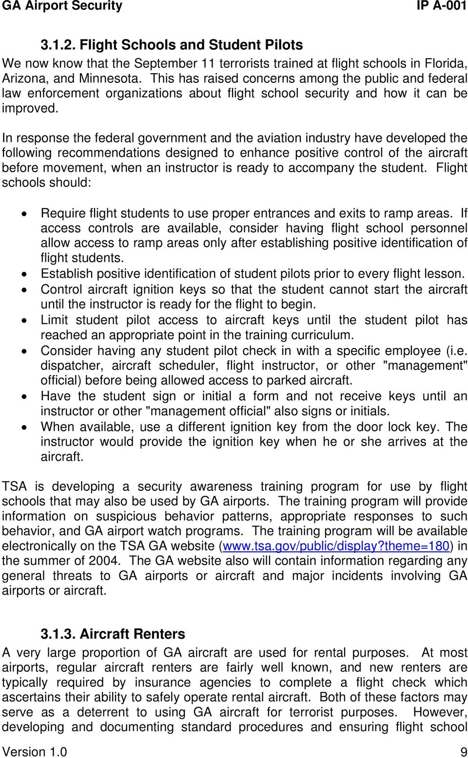 In response the federal government and the aviation industry have developed the following recommendations designed to enhance positive control of the aircraft before movement, when an instructor is